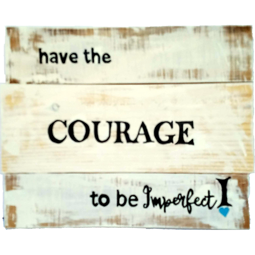 Have the courage to be imperfect