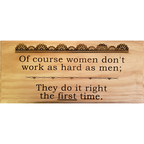 Home - Of course women don't work as hard as men sign