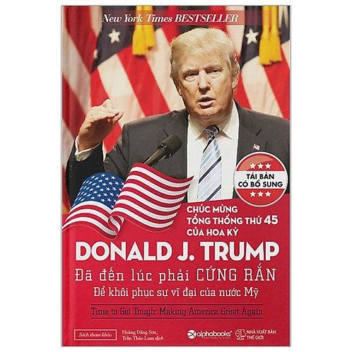 Donald Trump-Đã đến lúc phải cứng rắn để khôi phục sự vỹ đại của nước Mỹ - 99k
