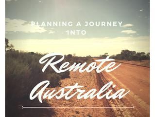 Planning A Journey Into Remote Australia