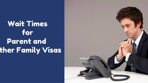 Wait Times for Parent and other Family Visas