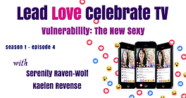 Lead Love Celebrate - Seaon 1 - Episode 4 - Vulnerability: The New Sexy