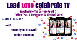 Lead Love Celebrate - Seaon 1 - Episode 7 - Tapping Into The Universe (Part 1): Taking Truse and Surrender To The Next Level