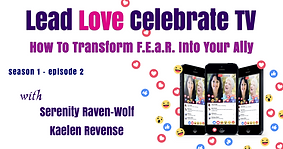 Lead Love Celebrate - Seaon 1 - Episode 2 - How To Trnsform FEAR Into Yur Ally