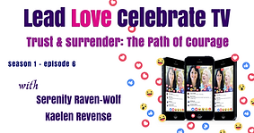 Lead Love Celebrate - Seaon 1 - Episode 6 - Trust and Surrender: The Path Of Courage