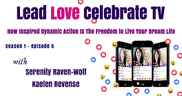 Lead Love Celebrate - Seaon 1 - Episode 5 - How Inspired Dynamic Action Is The Freedom To Live Your Dream Life