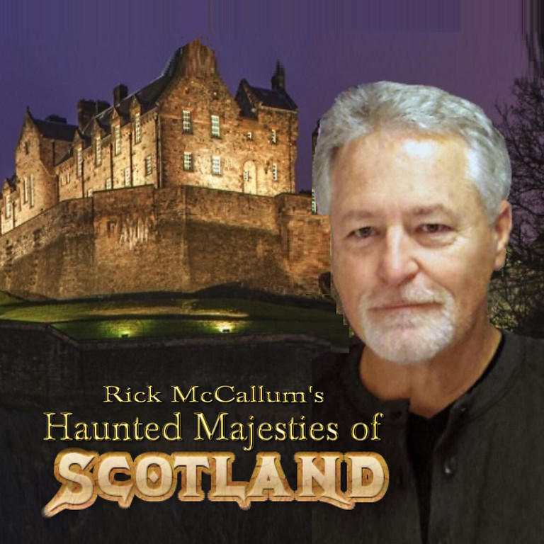 Rick McCallum's Haunted Majesties of Scotland