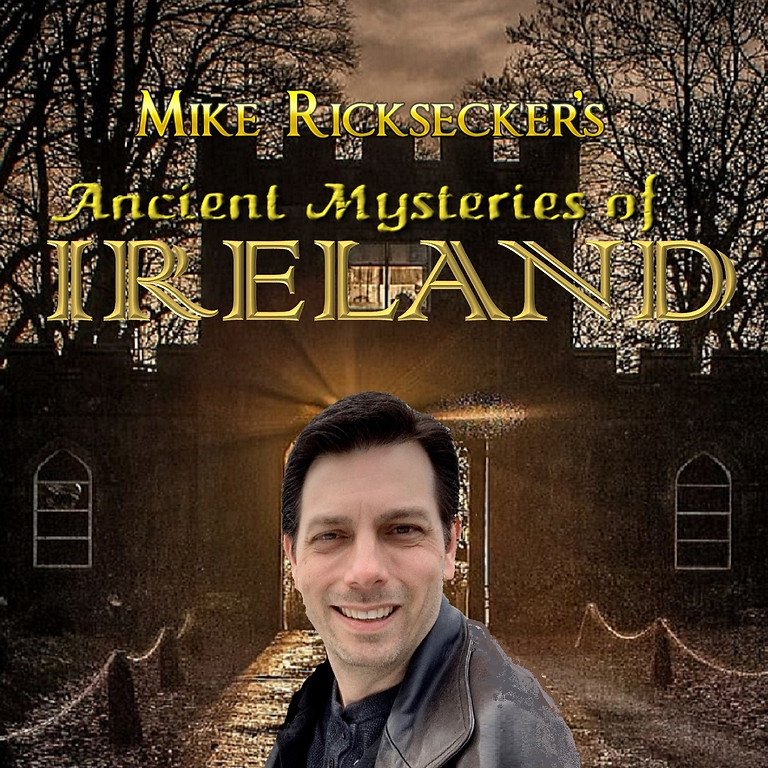 Mike Ricksecker's Ancient Mysteries of Ireland