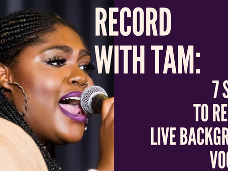Record with Tam: 7 Steps to Record Live Background Vocals