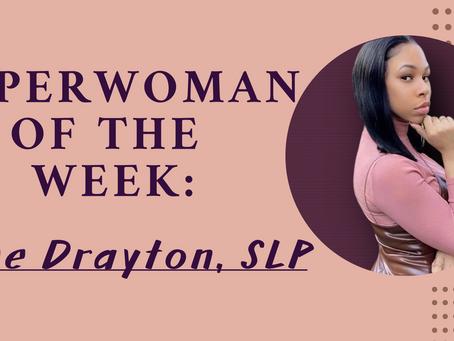 SuperWoman of The Week:  Cree Drayton, SLP