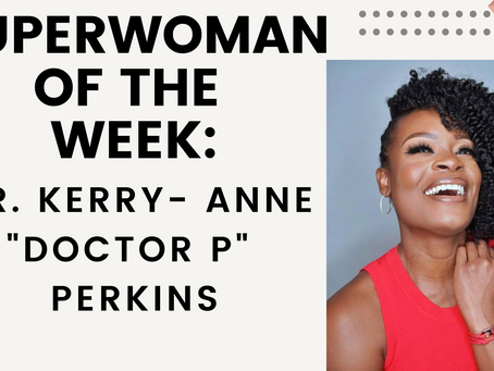SuperWoman of The Week:  Dr. Kerry-Anne Perkins, MD