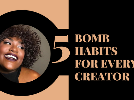 5 BOMB Habits for Every Creator