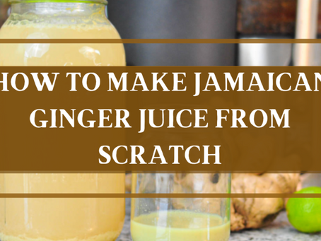 10 Steps to Make Jamaican Ginger Juice from Scratch