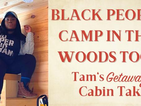Black People Camp in the Woods Too: Tam's Getaway Cabin Take