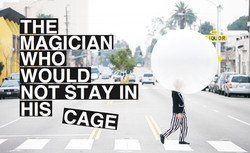 The Magician Who Would Not Stay In His Cage