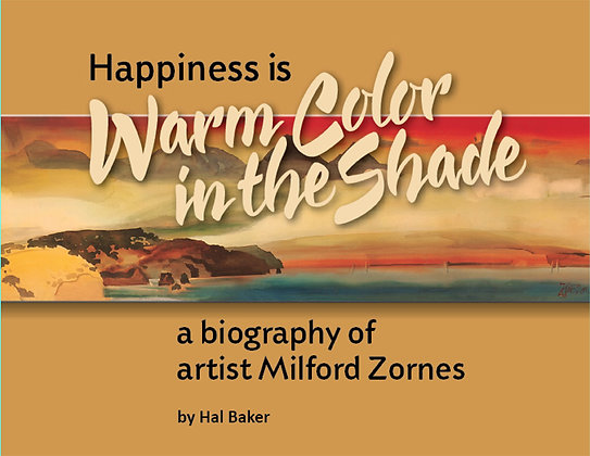 Happiness is Warm Color in the Shade: A Biography of Artist Milford Zornes