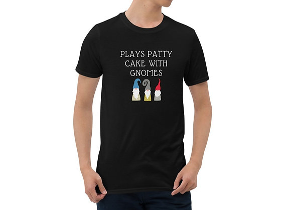 Plays Patty Cake with Gnomes Short-Sleeve Unisex T-Shirt