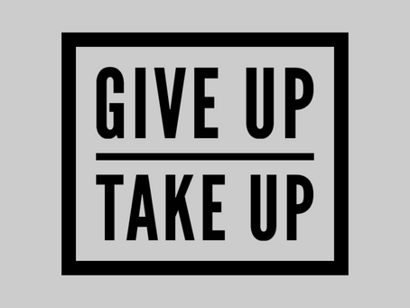 TO GIVE UP OR TAKE UP?