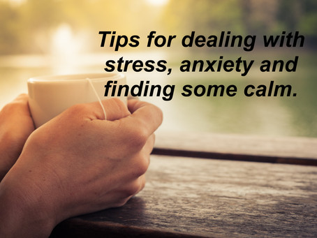 Tips for dealing with stress and anxiety, and finding some calm.