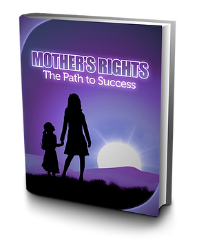 Mother's Rights, The Path to Success in your Child Custody Action