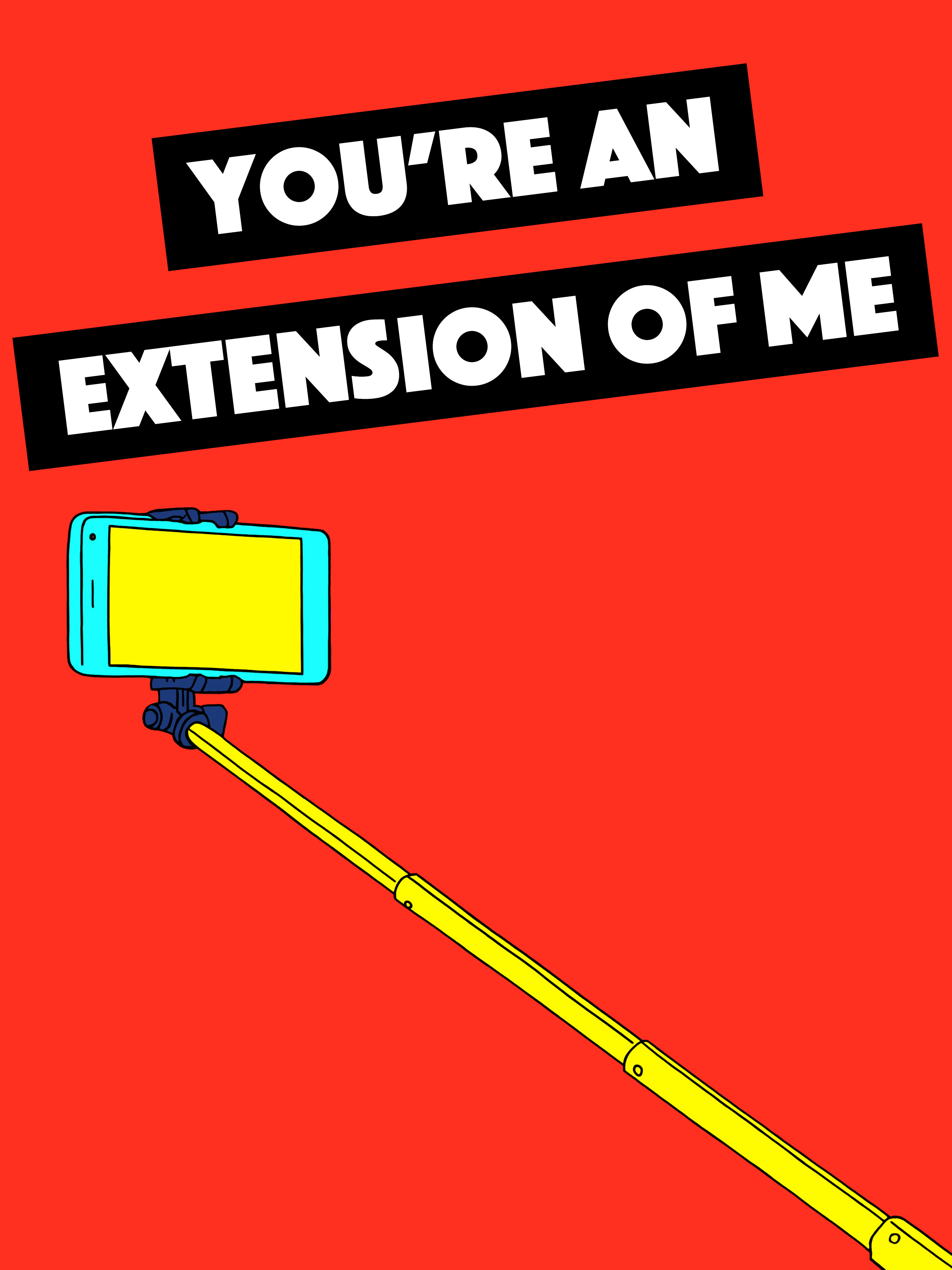 You're An Extension of Me