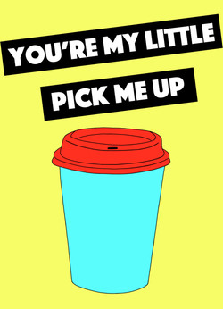 You're My Little Pick Me Up