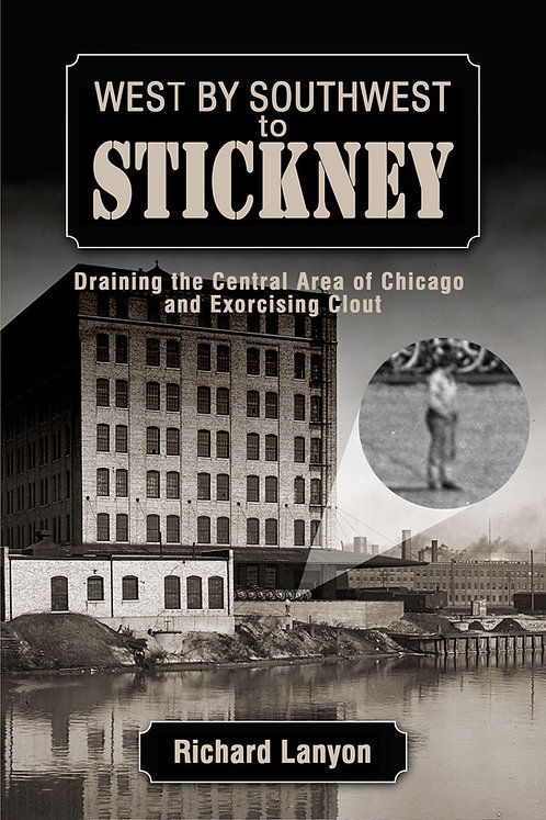 West by Southwest to Stickney: Draining the Central Area...and Exorcising Clout