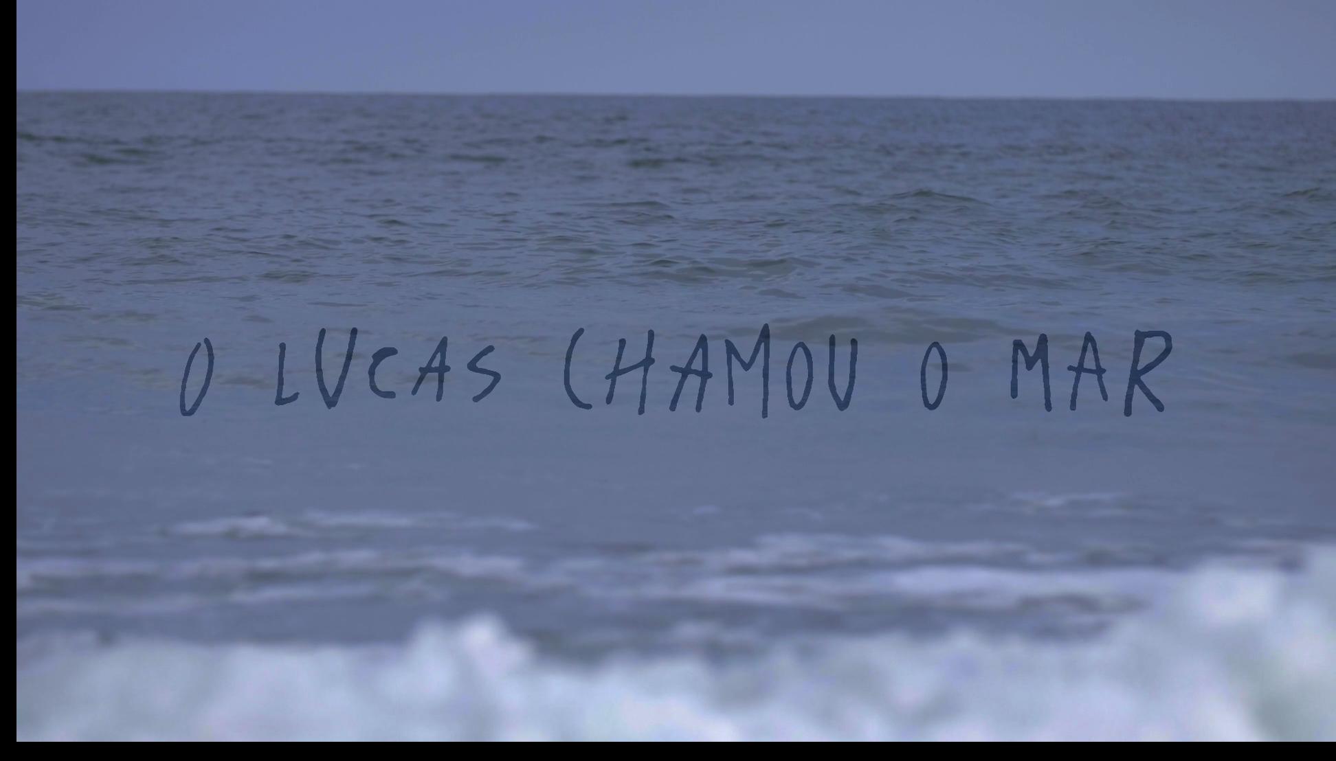 O Luca Chamou o Mar