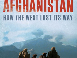 Afghanistan: How The West Lost Its Way. By Tim Bird and Alexander Marshall