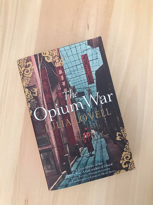The Opium War - Drugs, Dreams and the making of China