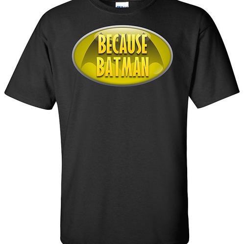 Because Batman T-Shirt