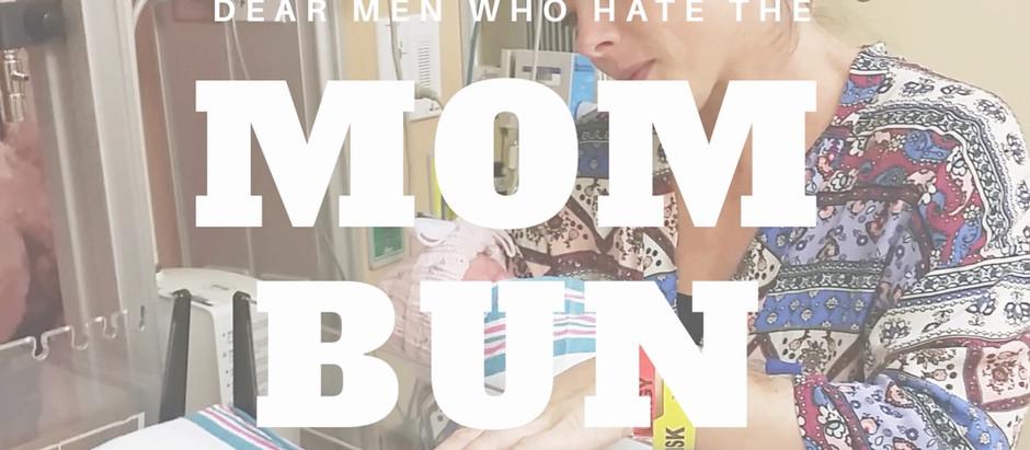 DEAR MEN WHO HATE THE MOM BUN