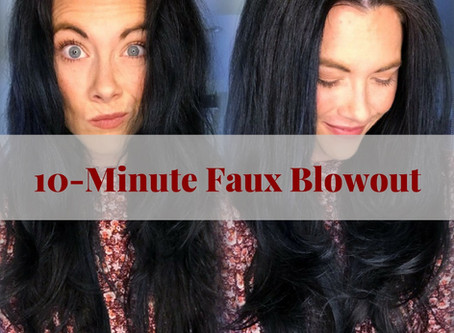 10-MINUTE FAUX BLOWOUT