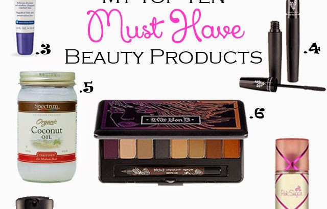 TOP TEN: MY MUST HAVE BEAUTY PRODUCTS