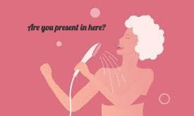 Are you present in the Shower?