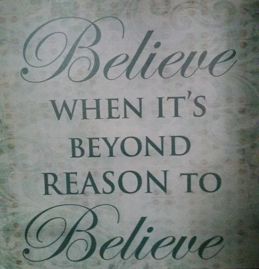 Believe When It's Beyond Reason to Believe.jpg