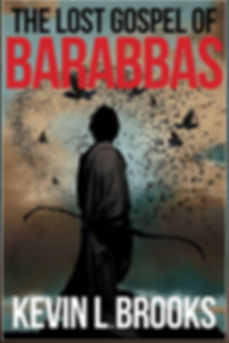 The Lost Gospel of Barabbas, Historical Fiction, Supernatural Fiction, Biblical Fiction, Adventure, Zealot, Kevin L. Brooks