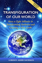 "The Transfiguration of Our World: How a Light Alliance is Transforming Darkness and Creating a New Earth."" By Gordon Asher Davidson"
