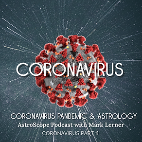 podcast 38 on the CoronaVirus Pandemic & Astrology Part 4
