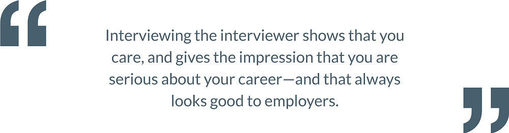 Interviewing the interviewer shows that you care