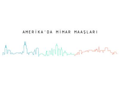 Amerika'da Mimar Maaşları - Tecrübe, Lokasyon, Program Bilgisi..