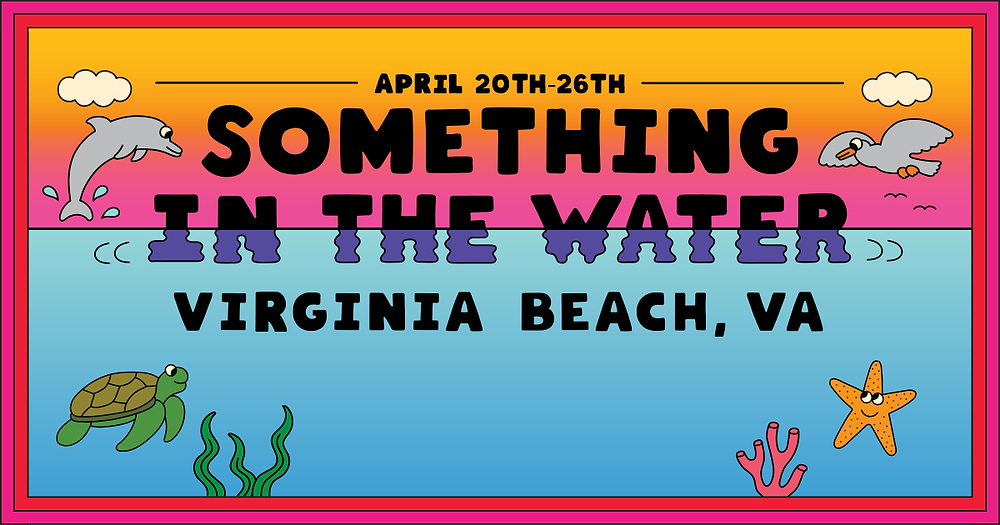 SOMETHING IN THE WATER 2020 - April 20th-26th, 2020 - general banner