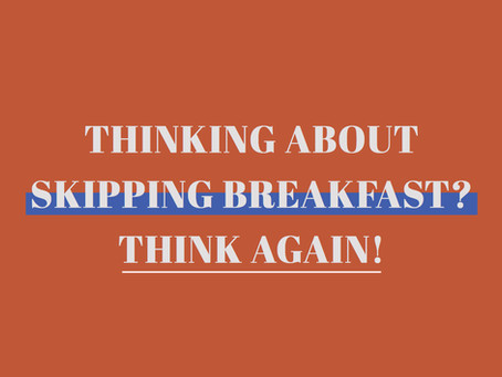 THINKING ABOUT SKIPPING BREAKFAST? THINK AGAIN!