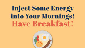 Inject Some Energy into Your Mornings! Have Breakfast!