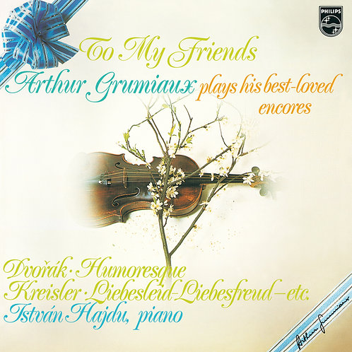 To My Friends, Arthur Grumiaux plays his best-loved encores.
