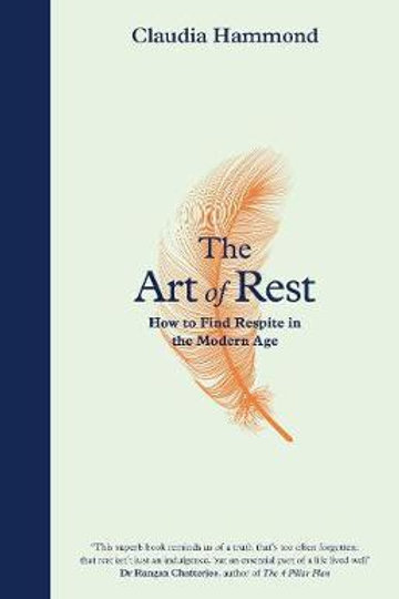 The Art of Rest: How to Find Respite in the Modern Age Claudia Hammond