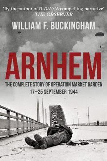 Arnhem: The Complete Story of Operation Market Garden 17-25 September 1944 Willi