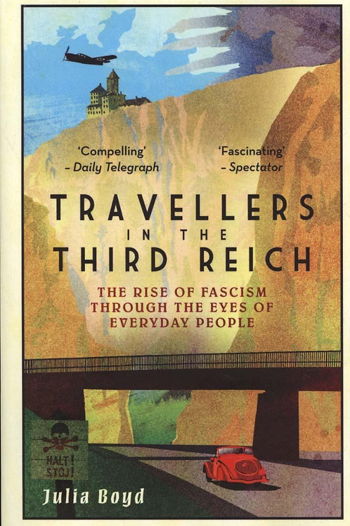 Travellers in the Third Reich: The Rise of Fascism Through the Eyes of Everyday