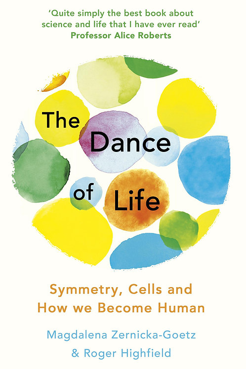 The Dance of Life: Symmetry, Cells and How We Become Human Magdalena Zernicka-Go