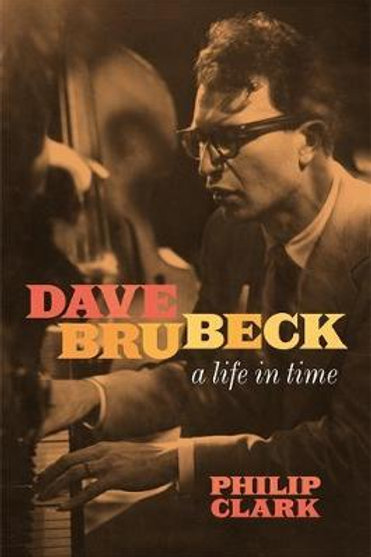Dave Brubeck: A Life in Time     by  Philip Clark